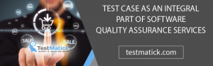 Test-Case-As-An-Integral-Part-of-Software-Quality-Assurance-Services