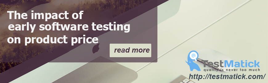 The Impact Of Early Software Testing On Product Price Testmatick
