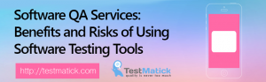 Software-QA-Services-Benefits-and-Risks-of-Using-Software-Testing-Tools