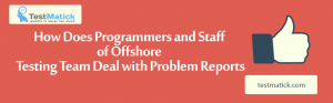 How-Does-Programmers-and-Staff-of-Offshore-Testing-Team-Deal-with-Problem-Reports