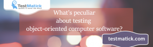 What's-peculiar-about-testing-object-oriented-computer-software?