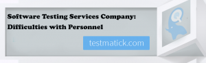 SOFTWARE-TESTING-SERVICES-COMPANY:-DIFFICULTIES-WITH-PERSONNEL
