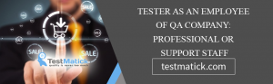 Tester-as-An-Employee-of-QA-Company-Professional-or-Support-Staff