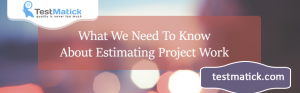 What-We-Need-To-Know-About-Estimating-Project-Work