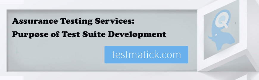 Assurance-Testing-Services-Purpose-of-Test-Suite-Development1