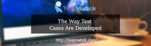 The-Way-Test-Cases-Are-Developed
