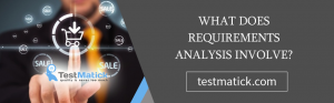 What-Does-Requirements-Analysis-Involve-?