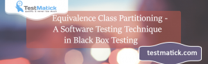 Equivalence-Class-Partitioning – A-Software-Testing-Technique-in-Black-Box-Testing