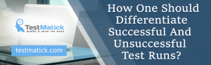 How-One-Should-Differentiate-Successful-And-Unsuccessful-Test-Runs?