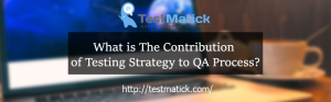 What-is-The-Contribution-of-Testing-Strategy-to-QA-Process?