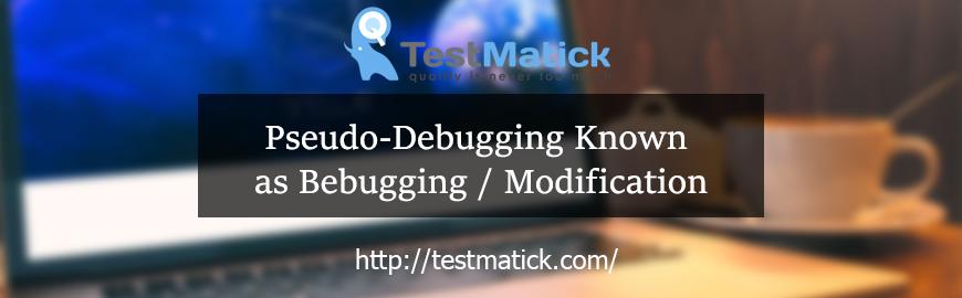 Pseudo-Debugging-Known-as-Bebugging-/-Modification