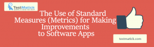 The-Use-of-Standard-Measures-(Metrics)-for-Making-Improvements-to-Software-Apps
