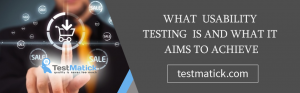 What Usability Testing Is and What It Aims to Achieve
