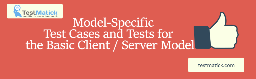 Model-Specific Test Cases and Tests for the Basic Client / Server Model