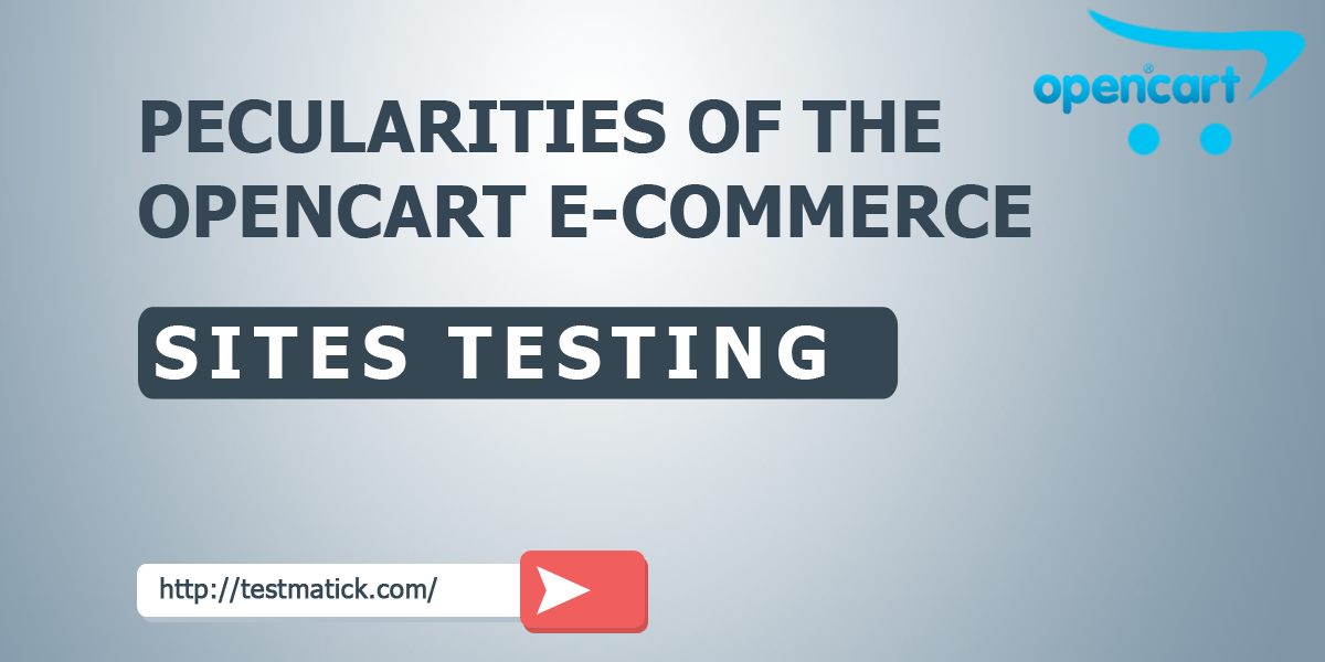 Peculiarities of the OpenCart E-commerce Sites Testing