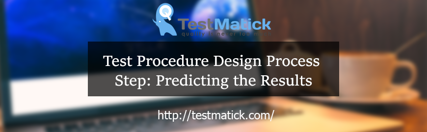Test Procedure Design Process Step: Predicting the Results