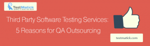 Third-Party-Software-Testing-Services-5-Reasons-for-QA-Outsourcing