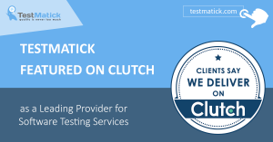 Testmatick Featured on Clutch as a Leading Provider for Software Testing Services