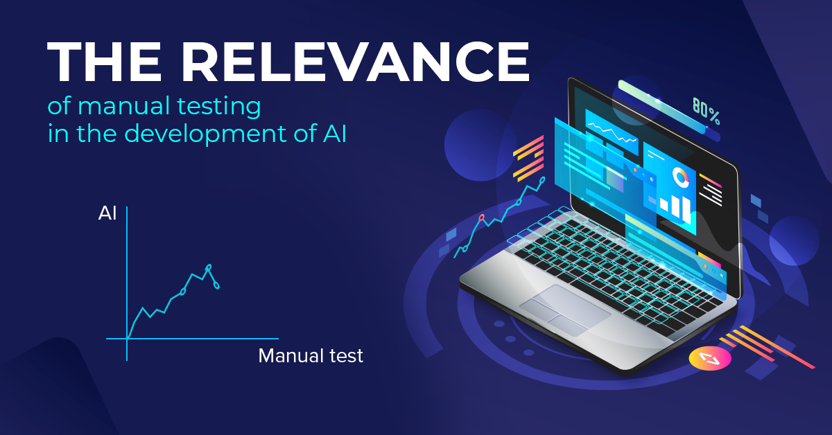 The relevance of manual testing in development of AI