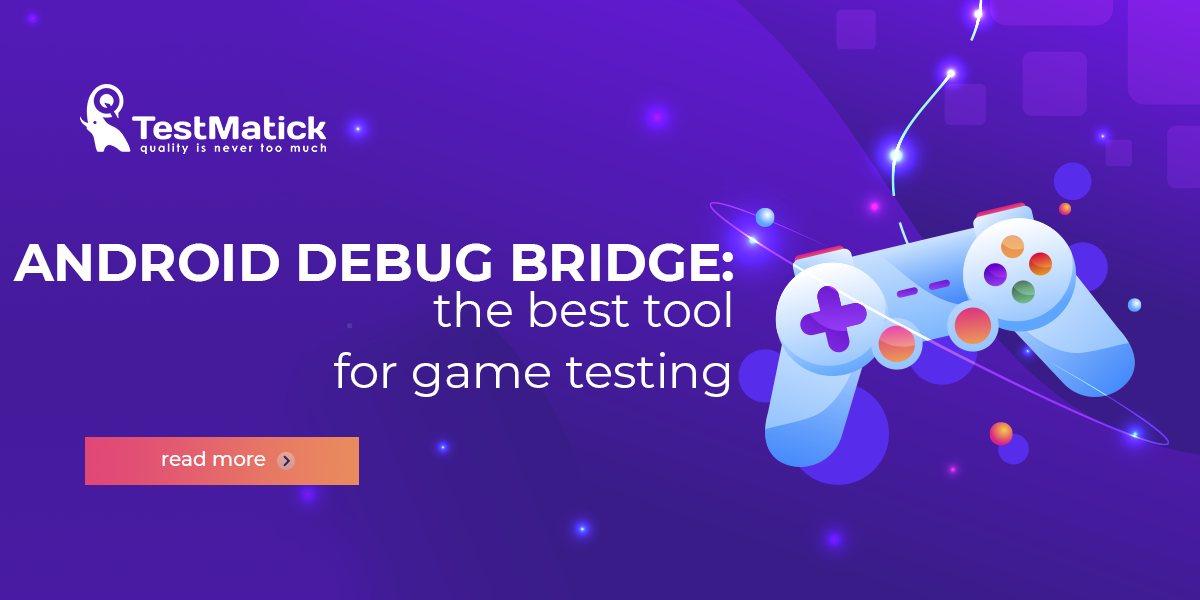 Android-Debug-Bridge-the-Best-Tool-for-Game-Testing