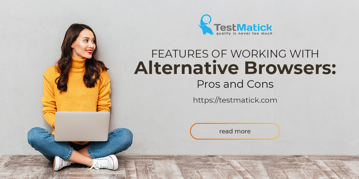 Features of Working With Alternative Browsers: Pros and Cons