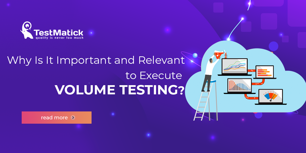 Why-Is-It-Important-and-Relevant-to-Execute-Volume-Testing