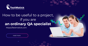 How to be useful to a project, if you are an ordinary QA specialist