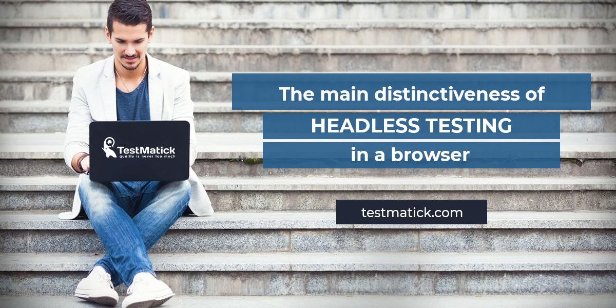 The Main Distinctiveness of Headless Testing in a Browser