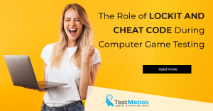 The Role of Lockit and Cheat Code During Computer Game Testing