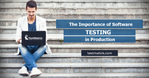 The Importance of Software Testing in Production