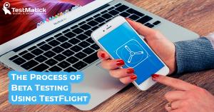 The Process of Beta Testing Using TestFlight