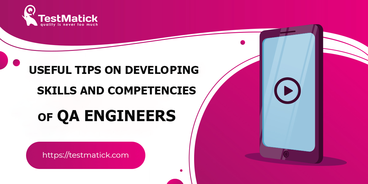 Useful Tips on Developing Skills and Competencies of QA Engineers