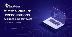 Why we should use preconditions when designing test cases