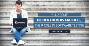 All-About-Hidden-Folders-and-Files-Their-Role-in-Software-Testing