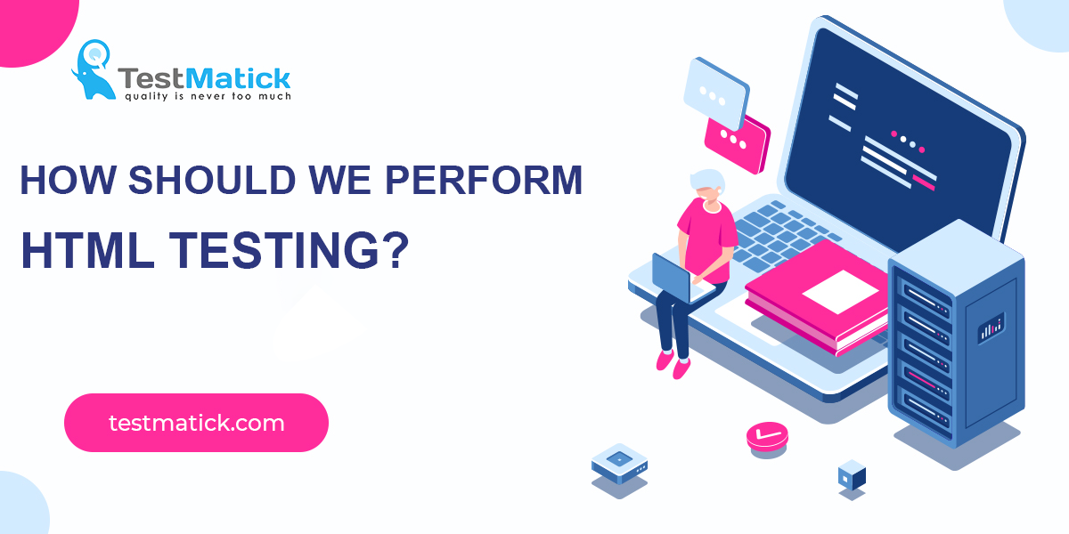 How-Should-We-Perform-HTML-Testing
