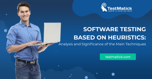 Software-Testing-Based-on-Heuristics-Analysis-and-Significance-of-the-Main-Techniques