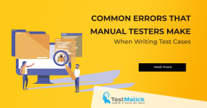 Common-Errors-That-Manual-Testers-Make-When-Writing-Test-Cases