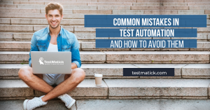 Common-Mistakes-in-Test-Automation-and-How-to-Avoid-Them