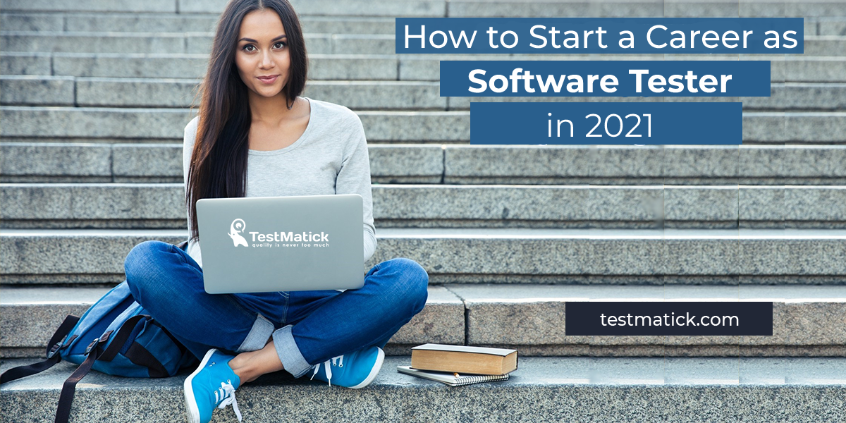 How to Start a Career as Software Tester in 2021