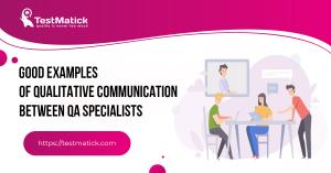 Good-Examples-of-Qualitative-Communication-Between-QA-Specialists