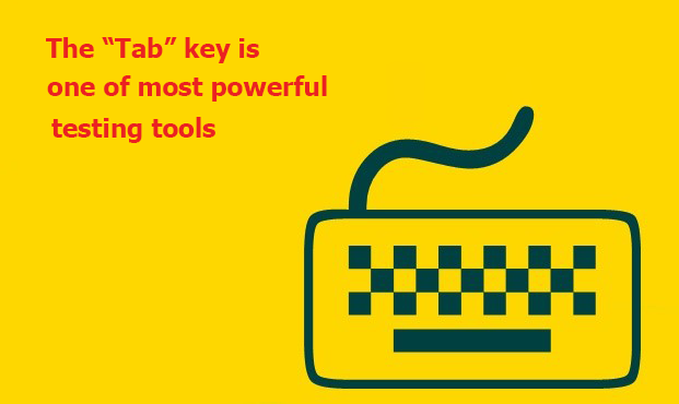 The Tab Key Is One of the Most Powerful Testing Tools
