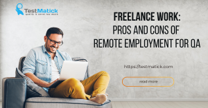 Freelance Work. Pros and Cons of Remote Employment for QA