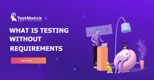 What-Is-Testing-Without-Requirements