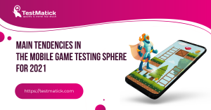 Main-Tendencies-in-the-Mobile-Game-Testing-Sphere-for-2021