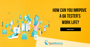 How-Can-You-Improve-a-QA-Tester's-Work-Life