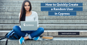 How to Quickly Create a Random User in Cypress