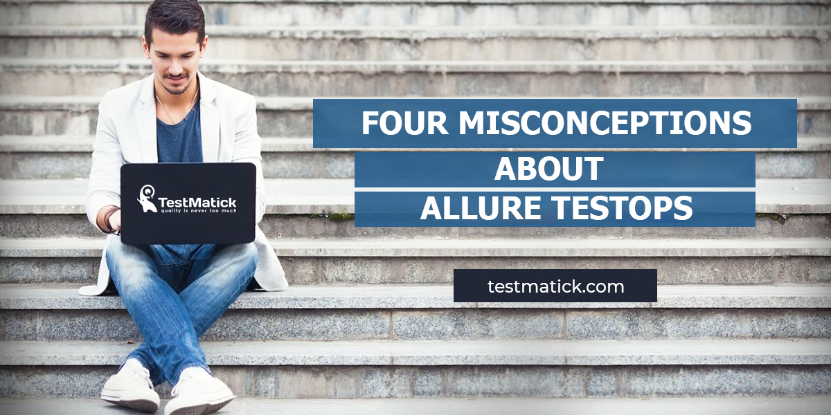 Four-Misconceptions-About-Allure-Testops