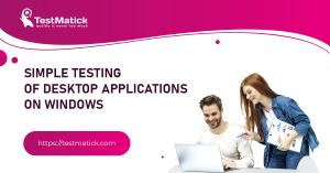 Simple-Testing-of-Desktop-Applications-on-Windows