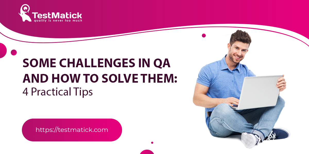 Some-Challenges-in-QA-and-How-to-Solve-Them-4-Practical-Tips