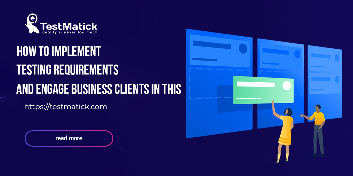 How-to-Implement-Testing-Requirements-and-Engage-Business-Clients-in-This